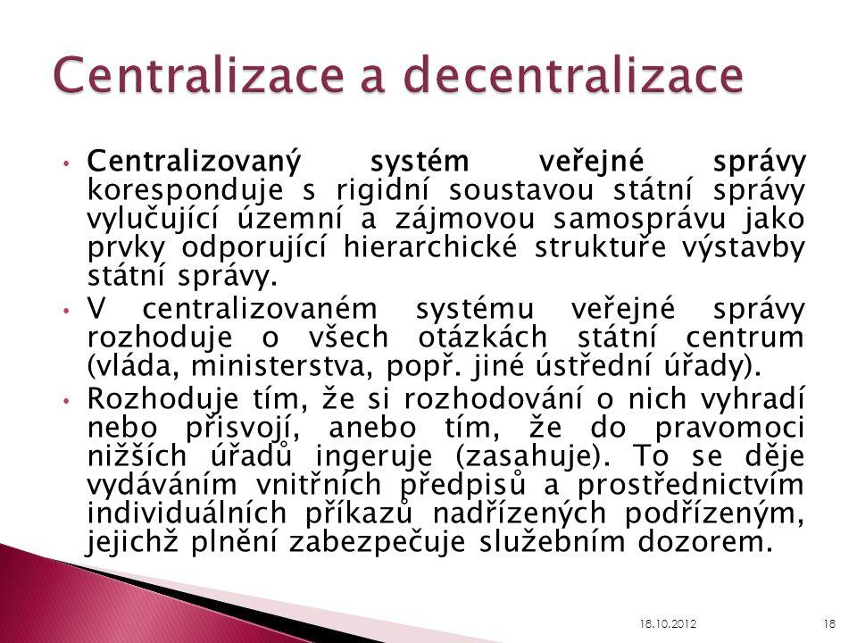 Centralizovaný systém veřejné správy koresponduje s rigidní soustavou státní správy vylučující územní a zájmovou samosprávu jako prvky odporující hier
