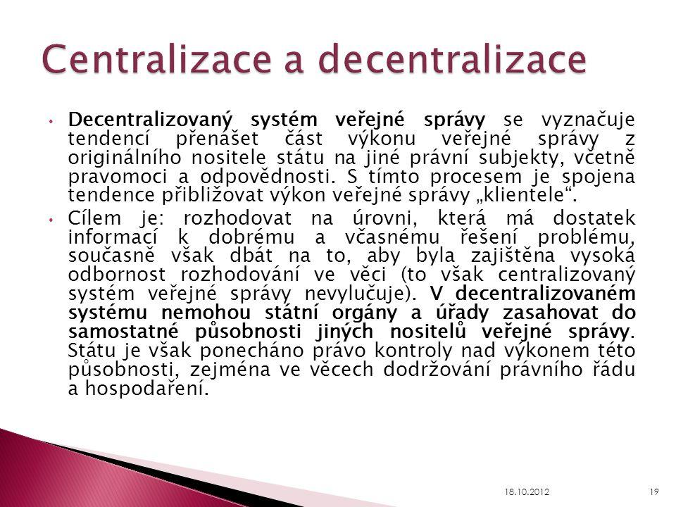 Decentralizovaný systém veřejné správy se vyznačuje tendencí přenášet část výkonu veřejné správy z originálního nositele státu na jiné právní subjekty