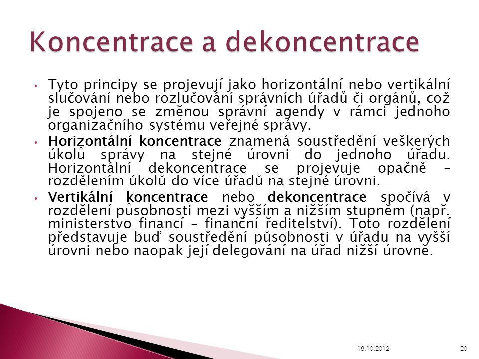 Tyto principy se projevují jako horizontální nebo vertikální slučování nebo rozlučování správních úřadů či orgánů, což je spojeno se změnou správní ag