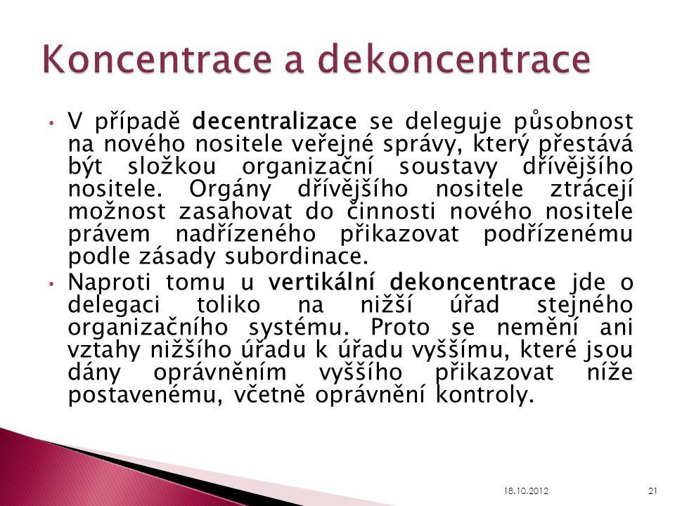 V případě decentralizace se deleguje působnost na nového nositele veřejné správy, který přestává být složkou organizační soustavy dřívějšího nositele.
