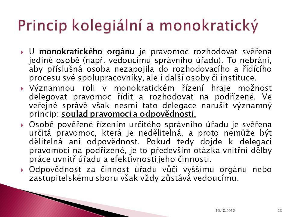  U monokratického orgánu je pravomoc rozhodovat svěřena jediné osobě (např. vedoucímu správního úřadu). To nebrání, aby příslušná osoba nezapojila do