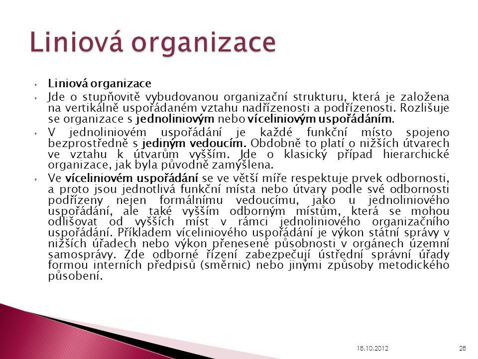 Liniová organizace Jde o stupňovitě vybudovanou organizační strukturu, která je založena na vertikálně uspořádaném vztahu nadřízenosti a podřízenosti.