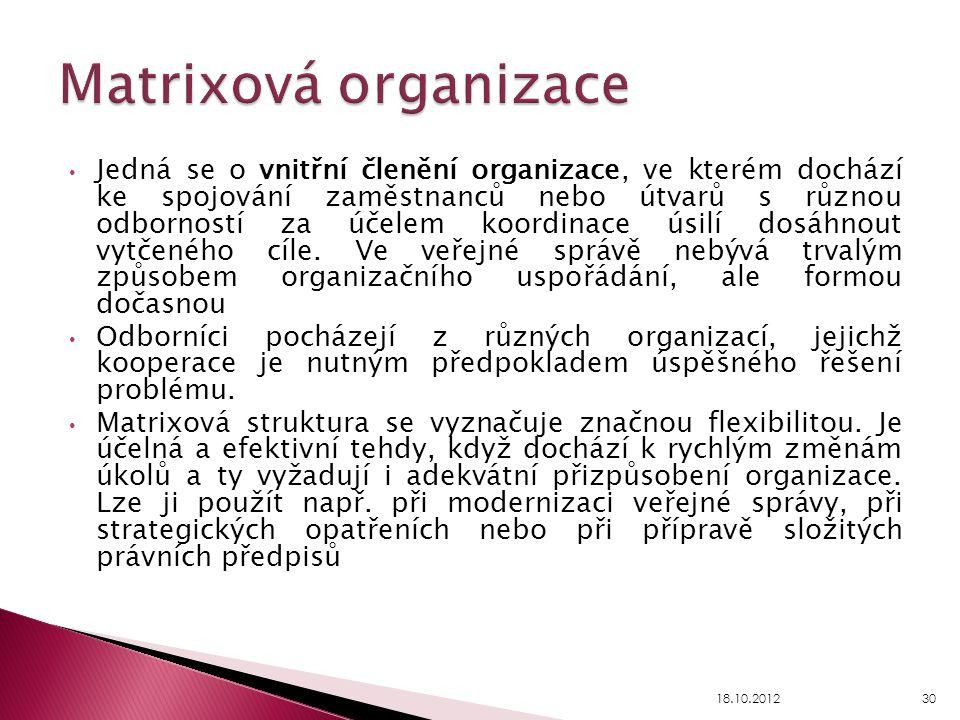Jedná se o vnitřní členění organizace, ve kterém dochází ke spojování zaměstnanců nebo útvarů s různou odborností za účelem koordinace úsilí dosáhnout