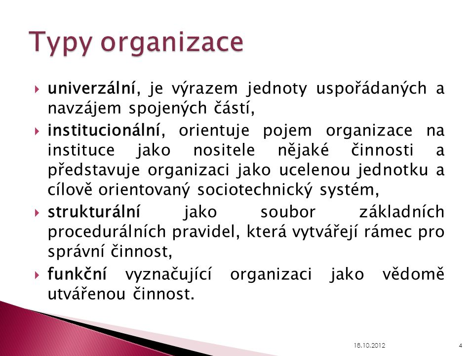  univerzální, je výrazem jednoty uspořádaných a navzájem spojených částí,  institucionální, orientuje pojem organizace na instituce jako nositele ně
