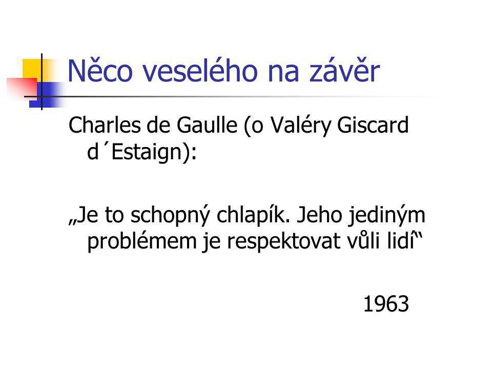 """Něco veselého na závěr Charles de Gaulle (o Valéry Giscard d´Estaign): """"Je to schopný chlapík."""