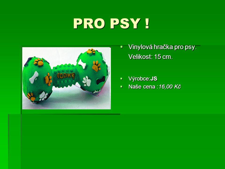 PRO PSY ! PRO PSY !  Vinylová hračka pro psy. Velikost: 15 cm.  Výrobce:JS  Naše cena :16,00 Kč