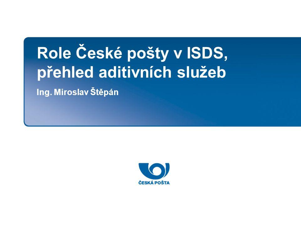 Role České pošty v ISDS, přehled aditivních služeb Ing. Miroslav Štěpán