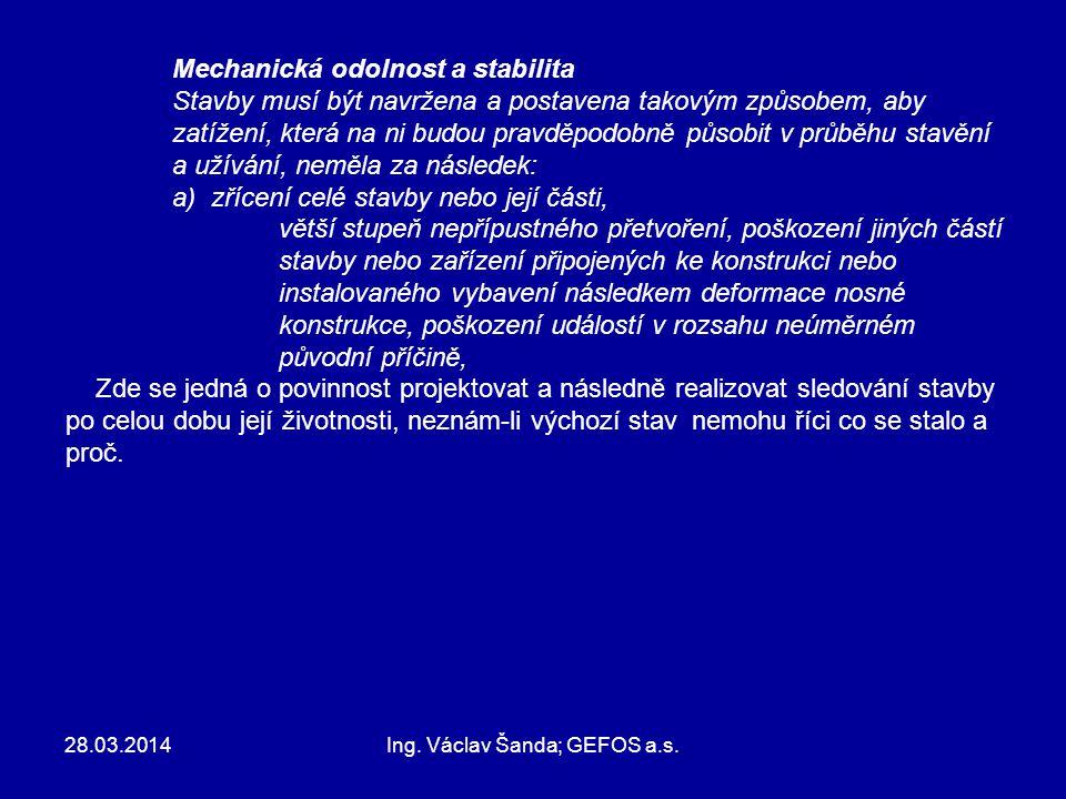 28.03.2014Ing. Václav Šanda; GEFOS a.s. Mechanická odolnost a stabilita Stavby musí být navržena a postavena takovým způsobem, aby zatížení, která na