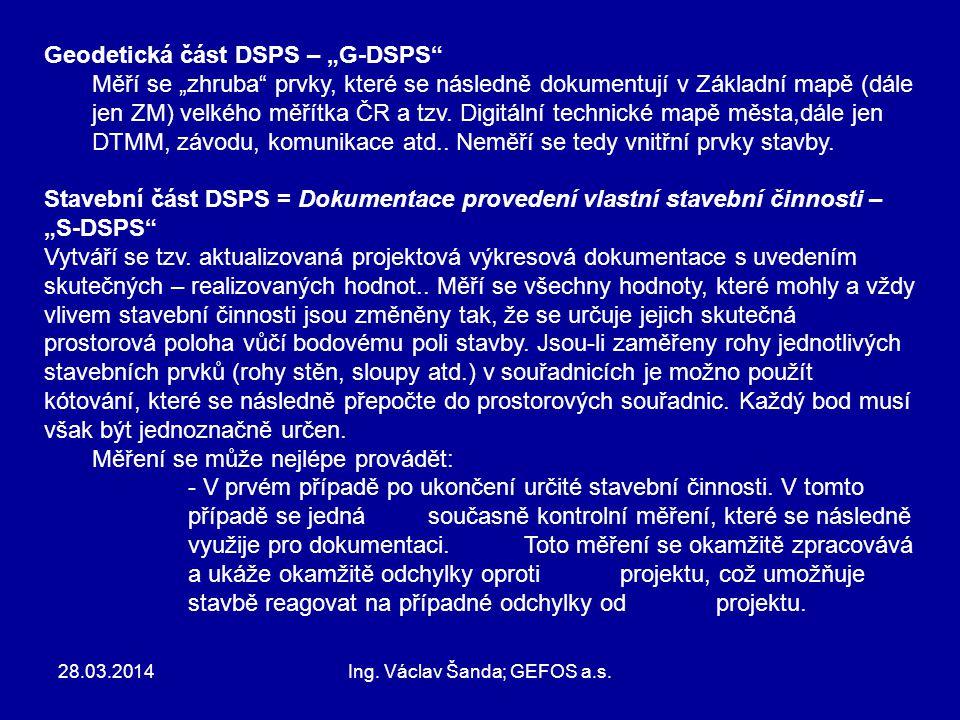 """28.03.2014Ing. Václav Šanda; GEFOS a.s. Geodetická část DSPS – """"G-DSPS"""" Měří se """"zhruba"""" prvky, které se následně dokumentují v Základní mapě (dále je"""