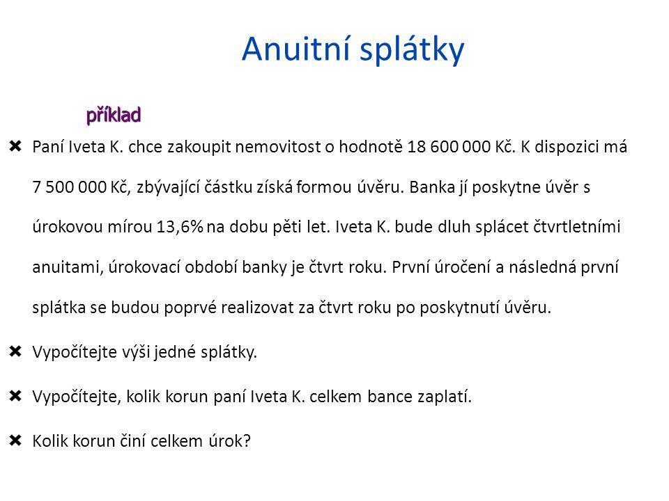 Anuitní splátky  Paní Iveta K. chce zakoupit nemovitost o hodnotě 18 600 000 Kč.