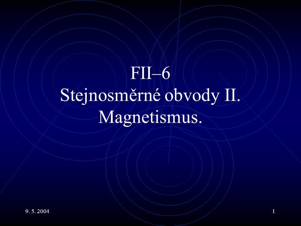 9. 5. 20041 FII–6 Stejnosměrné obvody II. Magnetismus.