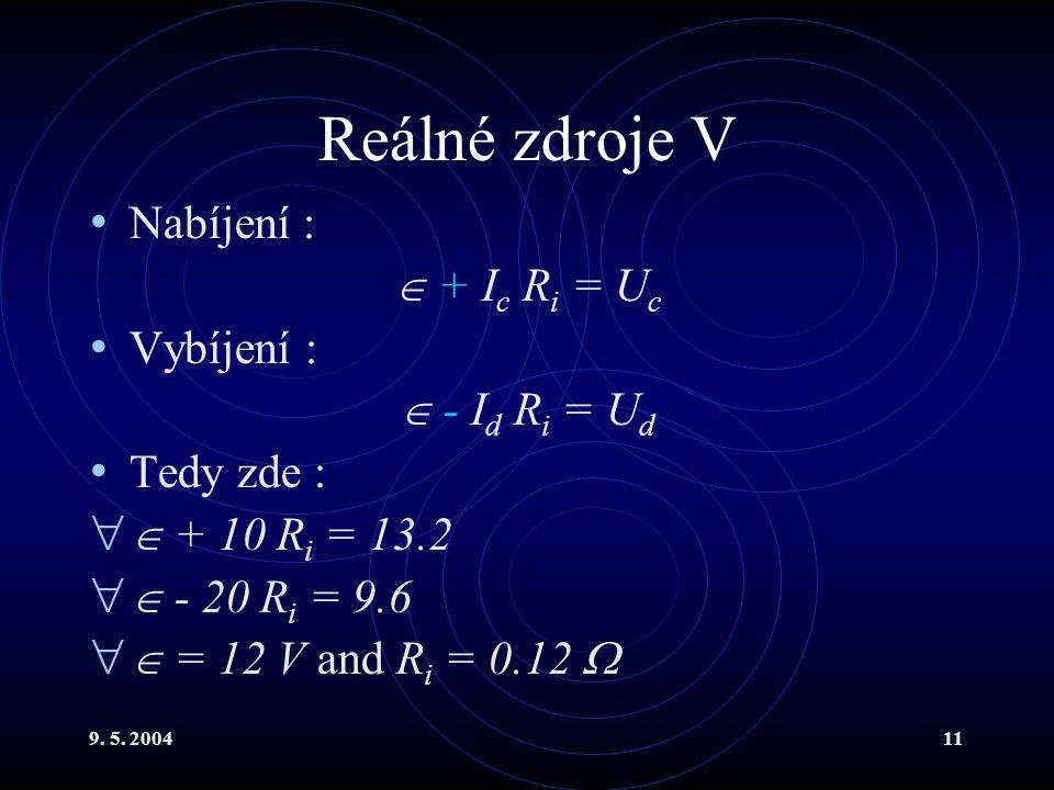 9. 5. 200411 Reálné zdroje V Nabíjení :  + I c R i = U c Vybíjení :  - I d R i = U d Tedy zde :   + 10 R i = 13.2   - 20 R i = 9.6   = 12 V an