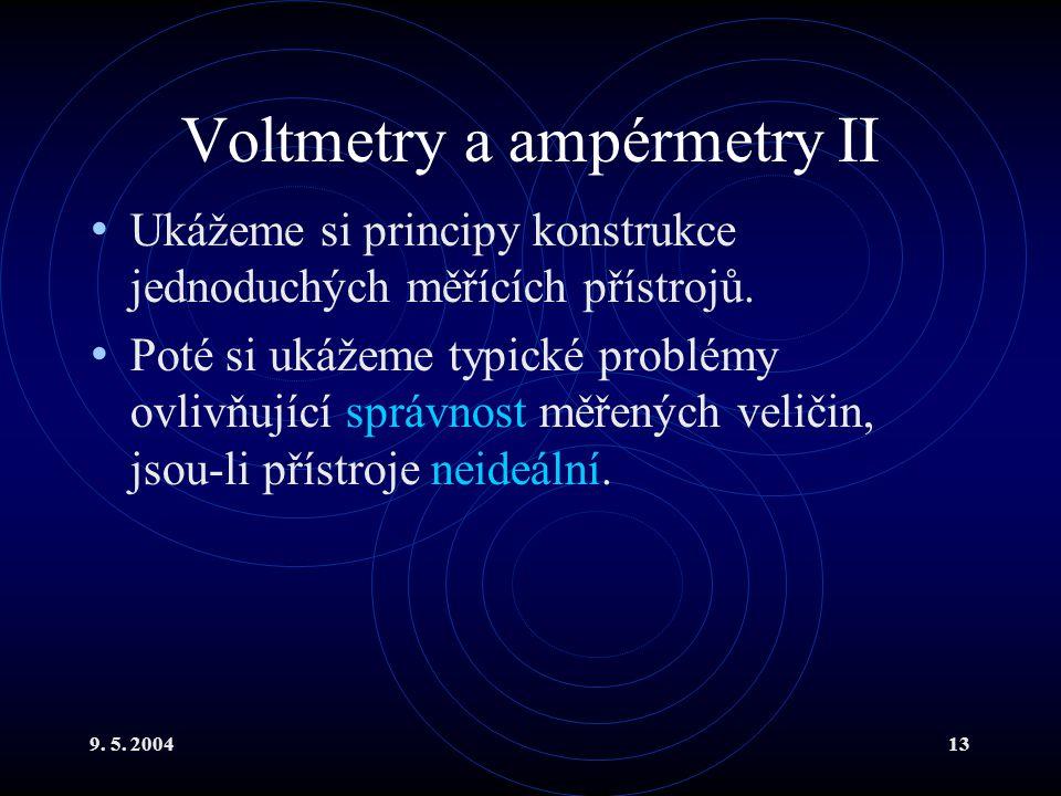 9. 5. 200413 Voltmetry a ampérmetry II Ukážeme si principy konstrukce jednoduchých měřících přístrojů. Poté si ukážeme typické problémy ovlivňující sp