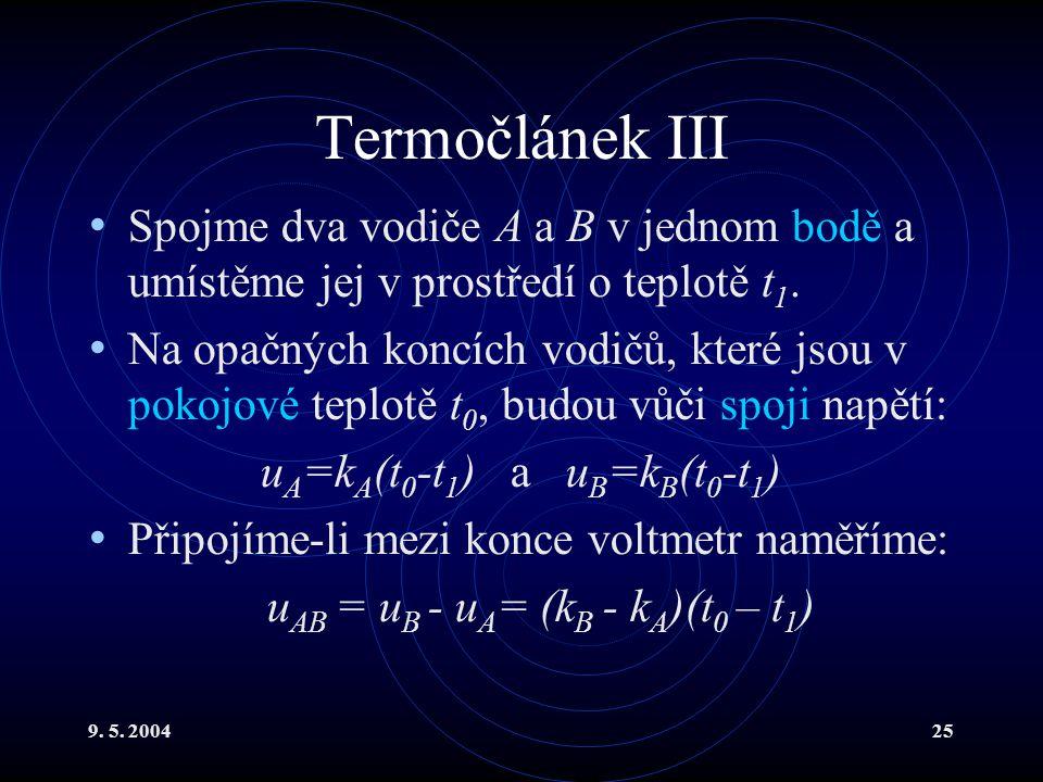 9. 5. 200425 Termočlánek III Spojme dva vodiče A a B v jednom bodě a umístěme jej v prostředí o teplotě t 1. Na opačných koncích vodičů, které jsou v