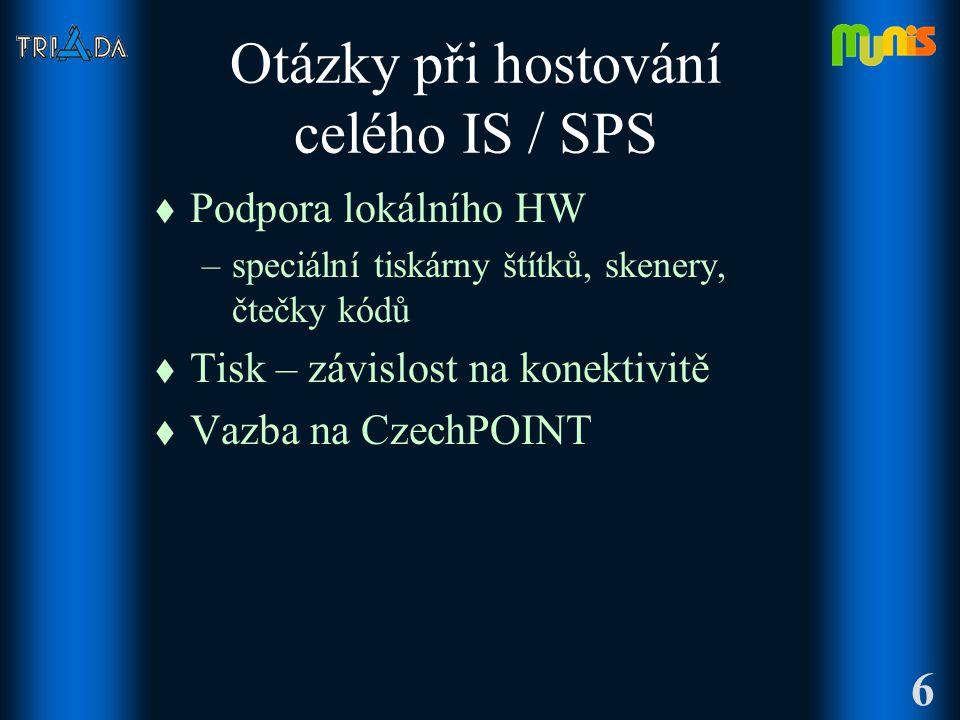 Otázky při hostování celého IS / SPS t Podpora lokálního HW –speciální tiskárny štítků, skenery, čtečky kódů t Tisk – závislost na konektivitě t Vazba na CzechPOINT 6