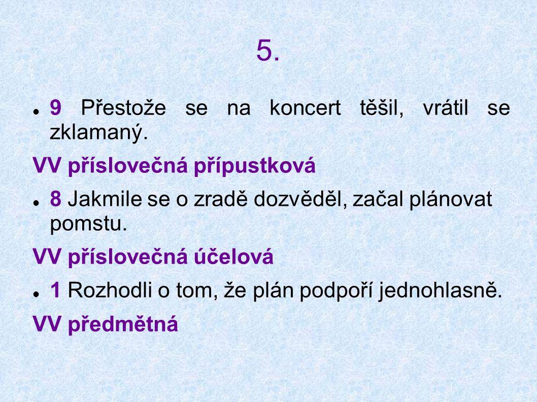 5. 9 Přestože se na koncert těšil, vrátil se zklamaný.
