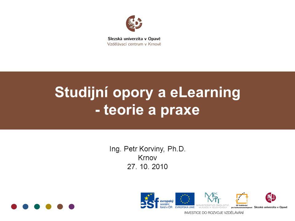 Studijní opory a eLearning - teorie a praxe Ing. Petr Korviny, Ph.D. Krnov 27. 10. 2010