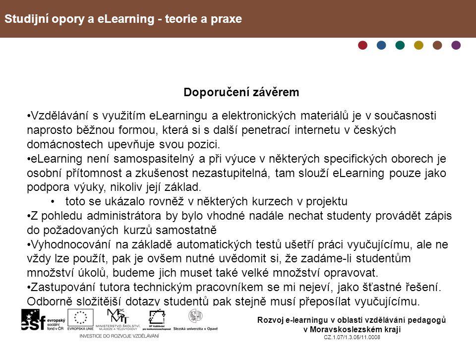 Studijní opory a eLearning - teorie a praxe Rozvoj e-learningu v oblasti vzdělávání pedagogů v Moravskoslezském kraji CZ.1.07/1.3.05/11.0008 Doporučení závěrem Vzdělávání s využitím eLearningu a elektronických materiálů je v současnosti naprosto běžnou formou, která si s další penetrací internetu v českých domácnostech upevňuje svou pozici.