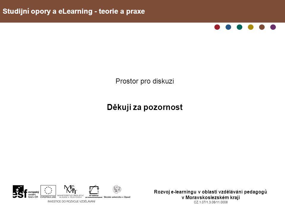 Studijní opory a eLearning - teorie a praxe Rozvoj e-learningu v oblasti vzdělávání pedagogů v Moravskoslezském kraji CZ.1.07/1.3.05/11.0008 Prostor pro diskuzi Děkuji za pozornost