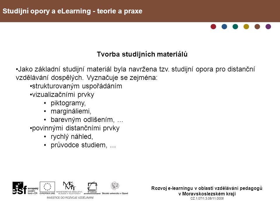 Studijní opory a eLearning - teorie a praxe Rozvoj e-learningu v oblasti vzdělávání pedagogů v Moravskoslezském kraji CZ.1.07/1.3.05/11.0008 Tvorba studijních materiálů Jako základní studijní materiál byla navržena tzv.