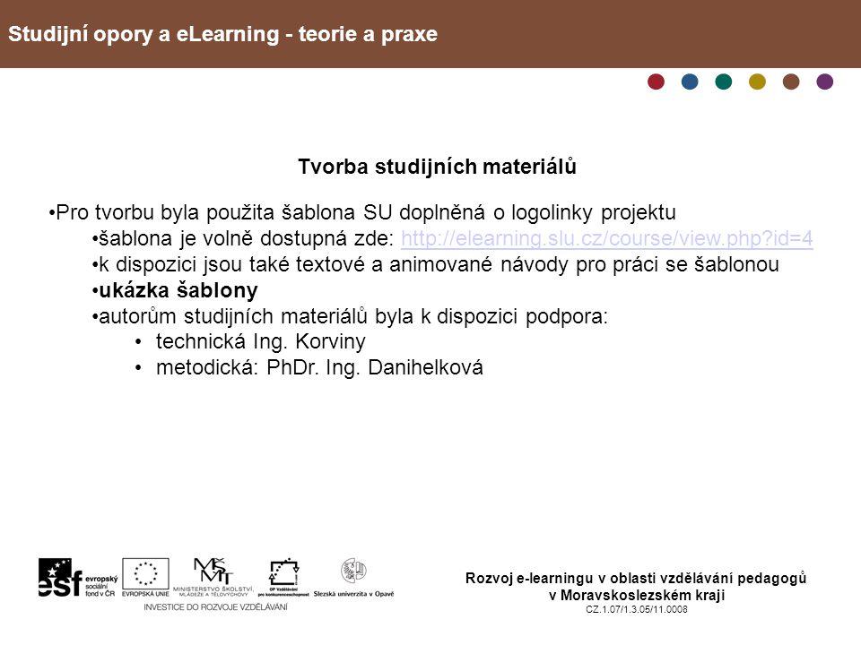 Studijní opory a eLearning - teorie a praxe Rozvoj e-learningu v oblasti vzdělávání pedagogů v Moravskoslezském kraji CZ.1.07/1.3.05/11.0008 Tvorba studijních materiálů Pro tvorbu byla použita šablona SU doplněná o logolinky projektu šablona je volně dostupná zde: http://elearning.slu.cz/course/view.php id=4http://elearning.slu.cz/course/view.php id=4 k dispozici jsou také textové a animované návody pro práci se šablonou ukázka šablony autorům studijních materiálů byla k dispozici podpora: technická Ing.