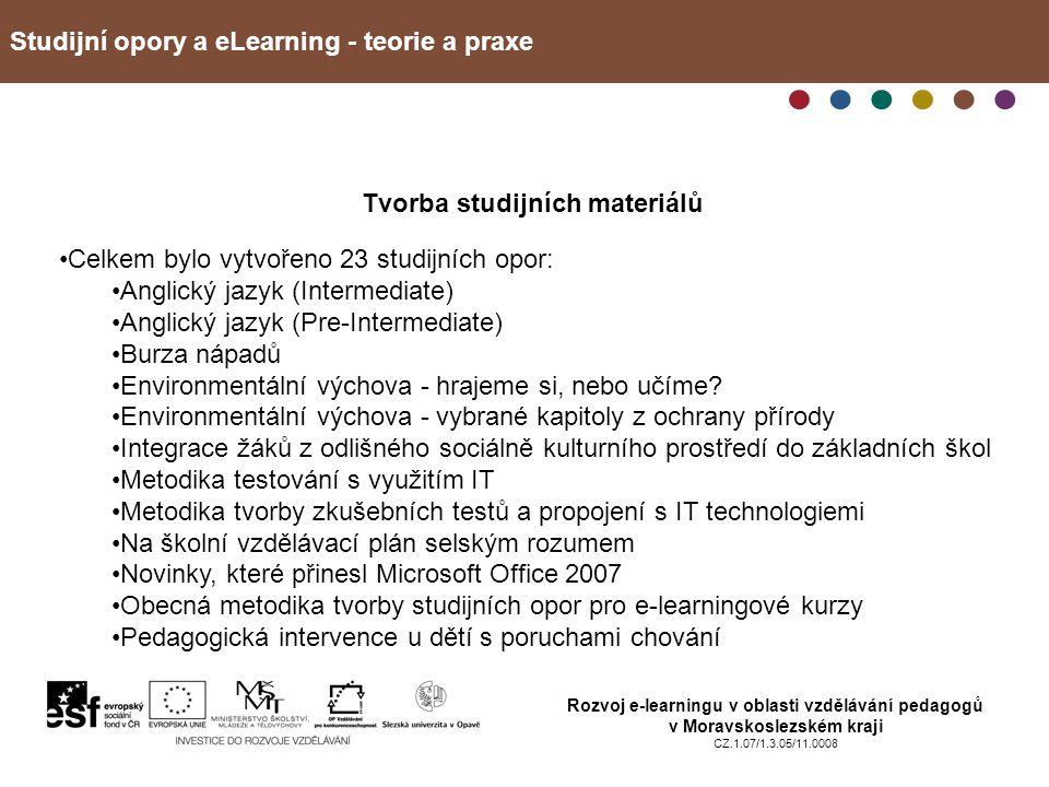 Studijní opory a eLearning - teorie a praxe Rozvoj e-learningu v oblasti vzdělávání pedagogů v Moravskoslezském kraji CZ.1.07/1.3.05/11.0008 Tvorba studijních materiálů Celkem bylo vytvořeno 23 studijních opor: Anglický jazyk (Intermediate) Anglický jazyk (Pre-Intermediate) Burza nápadů Environmentální výchova - hrajeme si, nebo učíme.