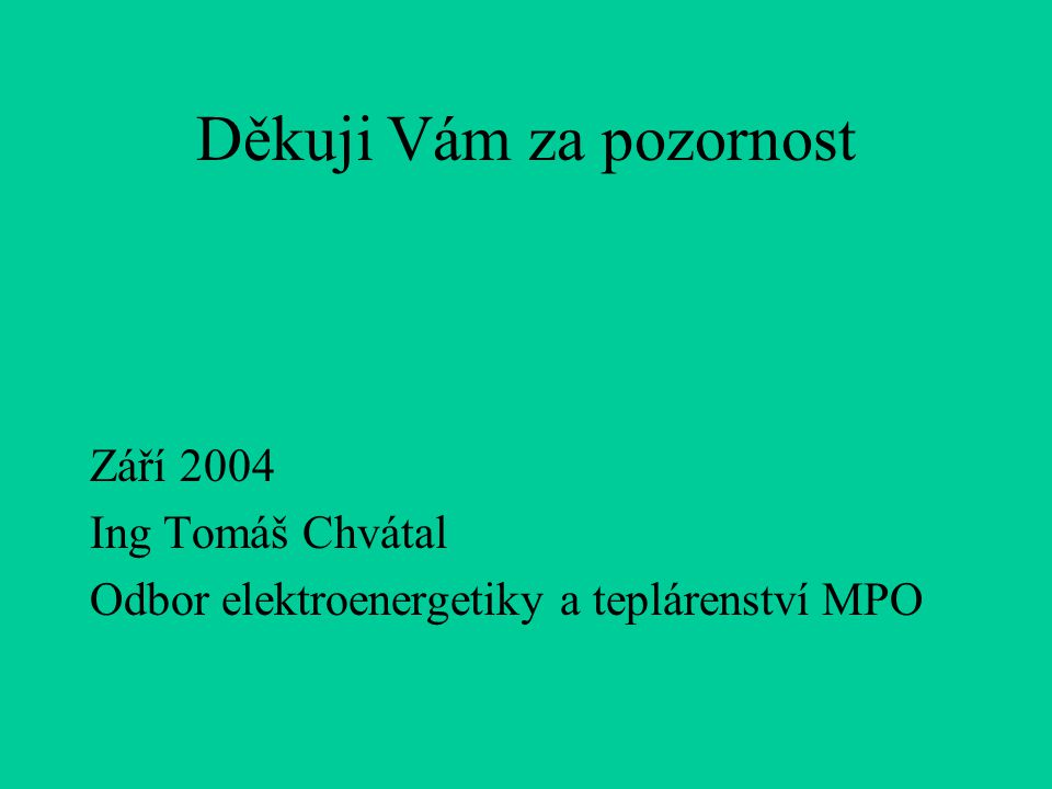Děkuji Vám za pozornost Září 2004 Ing Tomáš Chvátal Odbor elektroenergetiky a teplárenství MPO