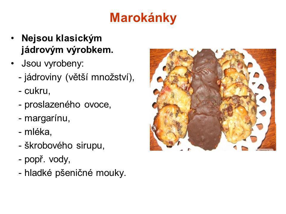 Marokánky Nejsou klasickým jádrovým výrobkem. Jsou vyrobeny: - jádroviny (větší množství), - cukru, - proslazeného ovoce, - margarínu, - mléka, - škro