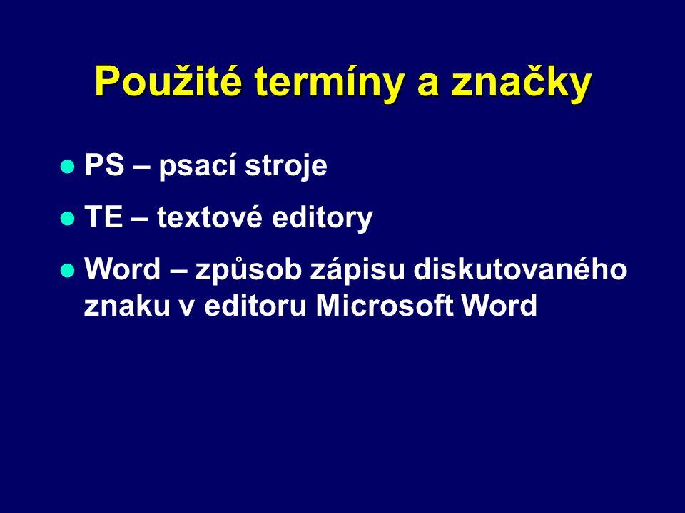 Použité termíny a značky PS – psací stroje TE – textové editory Word – způsob zápisu diskutovaného znaku v editoru Microsoft Word