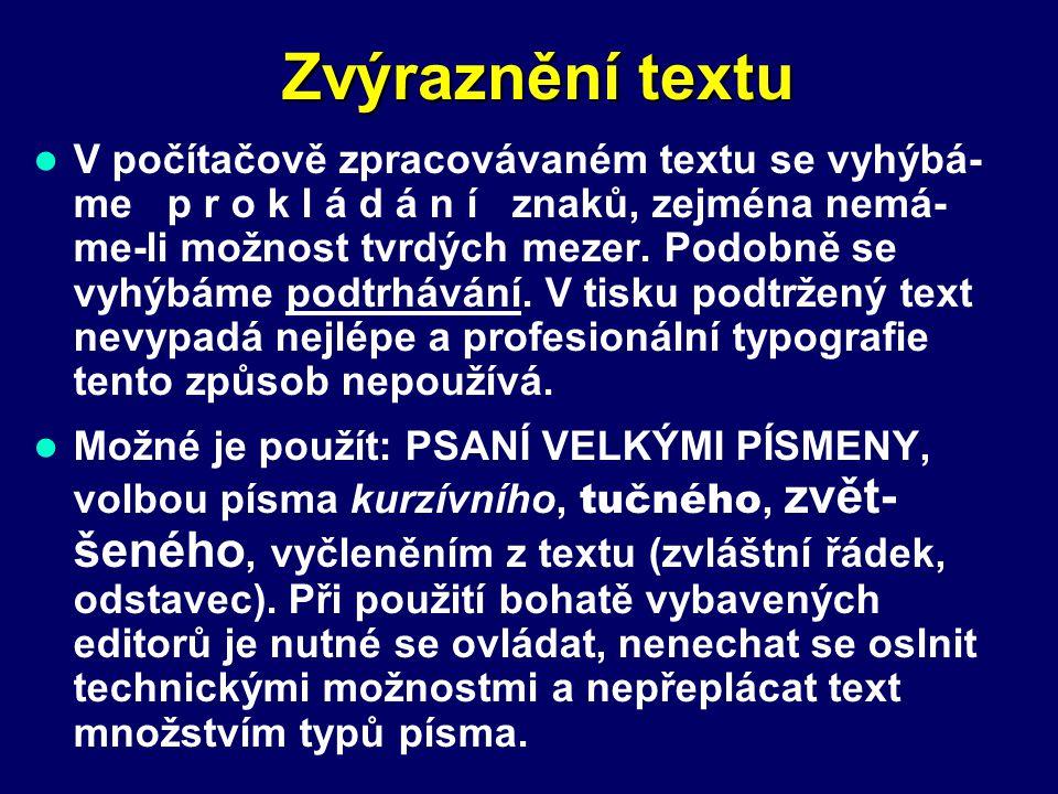 Zvýraznění textu V počítačově zpracovávaném textu se vyhýbá- me p r o k l á d á n í znaků, zejména nemá- me-li možnost tvrdých mezer. Podobně se vyhýb