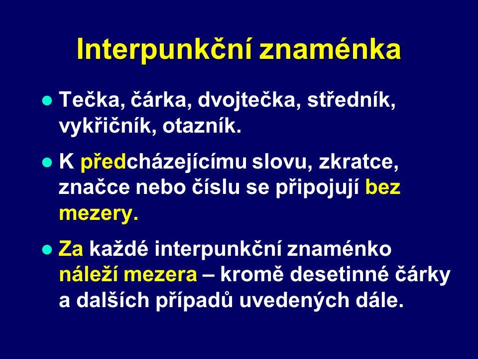 Interpunkční znaménka Tečka, čárka, dvojtečka, středník, vykřičník, otazník. K předcházejícímu slovu, zkratce, značce nebo číslu se připojují bez meze
