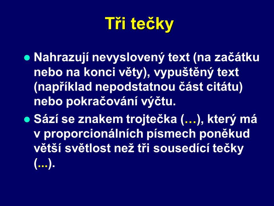 Tři tečky Nahrazují nevyslovený text (na začátku nebo na konci věty), vypuštěný text (například nepodstatnou část citátu) nebo pokračování výčtu. Sází