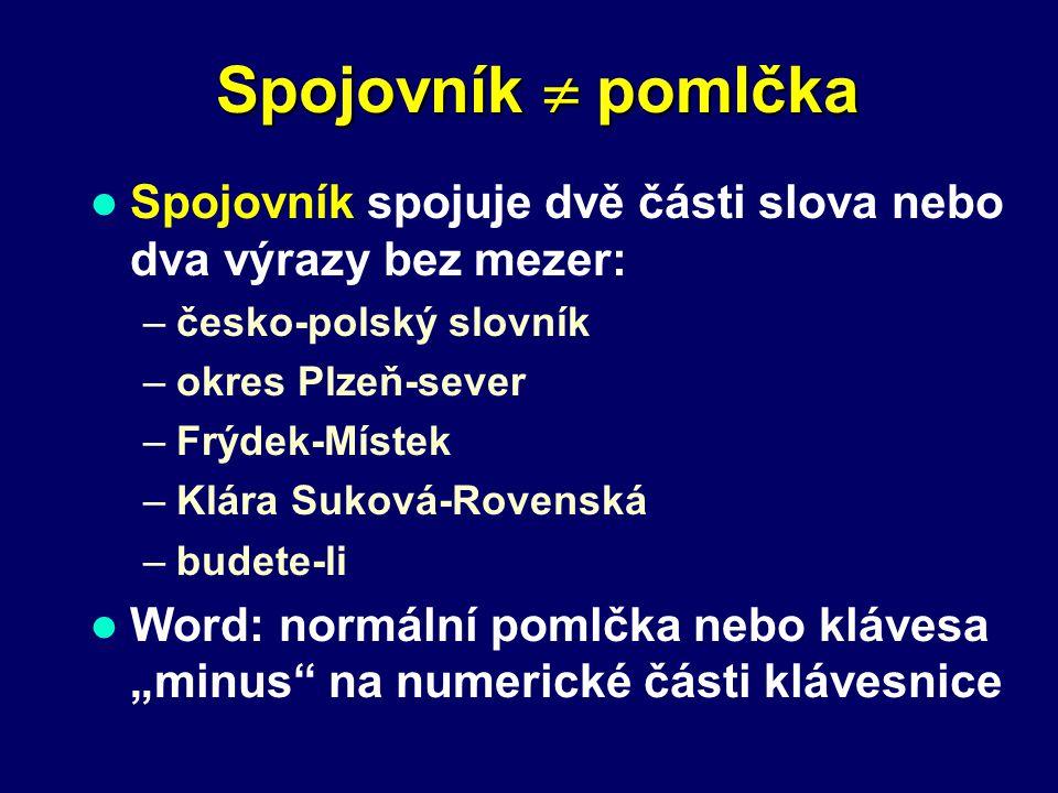 Spojovník  pomlčka Spojovník spojuje dvě části slova nebo dva výrazy bez mezer: –česko-polský slovník –okres Plzeň-sever –Frýdek-Místek –Klára Suková