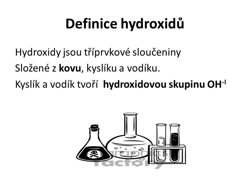 Definice hydroxidů Hydroxidy jsou tříprvkové sloučeniny Složené z kovu, kyslíku a vodíku.