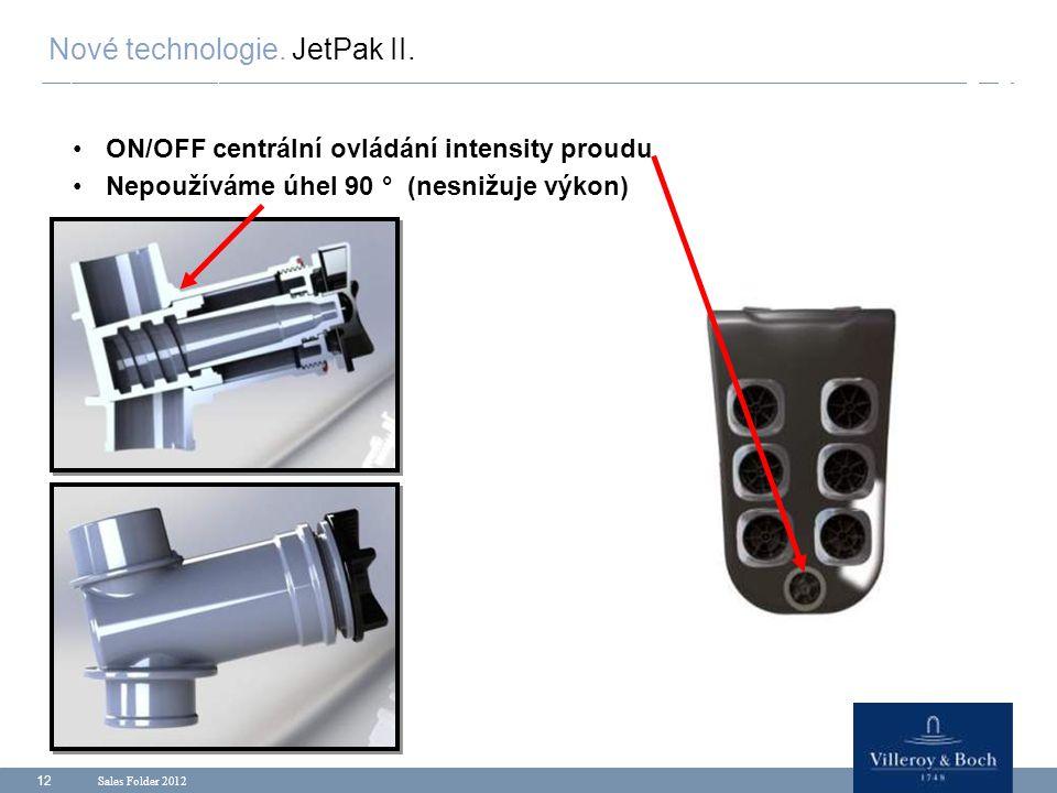 Sales Folder 2012 12 ON/OFF centrální ovládání intensity proudu Nepoužíváme úhel 90 ° (nesnižuje výkon) Nové technologie. JetPak II.
