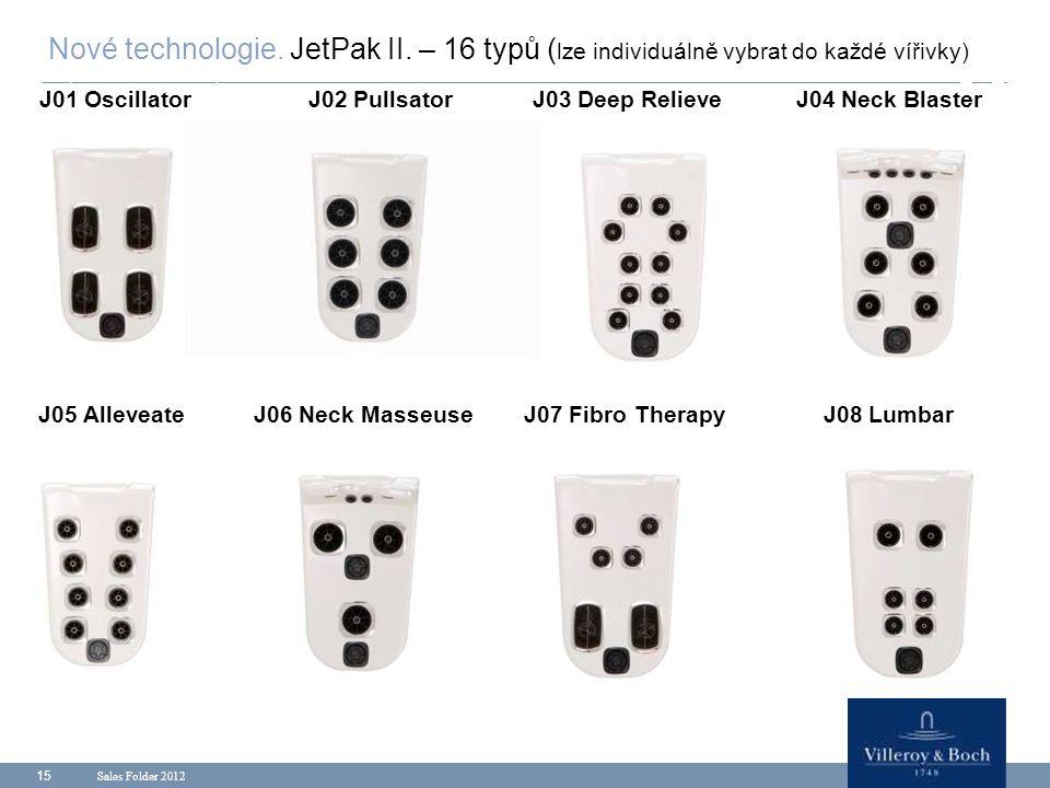 Sales Folder 2012 15 Nové technologie. JetPak II. – 16 typů ( lze individuálně vybrat do každé vířivky) J01 OscillatorJ03 Deep RelieveJ02 PullsatorJ04