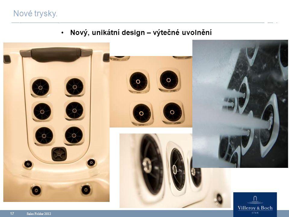 Sales Folder 2012 17 Nový, unikátní design – výtečné uvolnění Nové trysky.