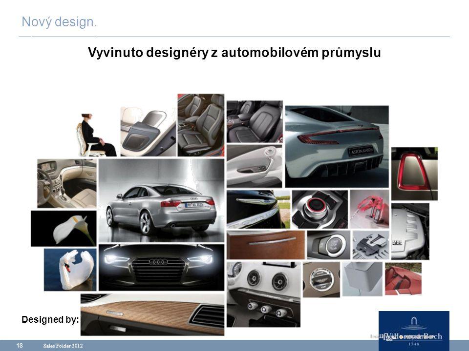 Sales Folder 2012 18 Nový design. Vyvinuto designéry z automobilovém průmyslu Designed by: Rocketship