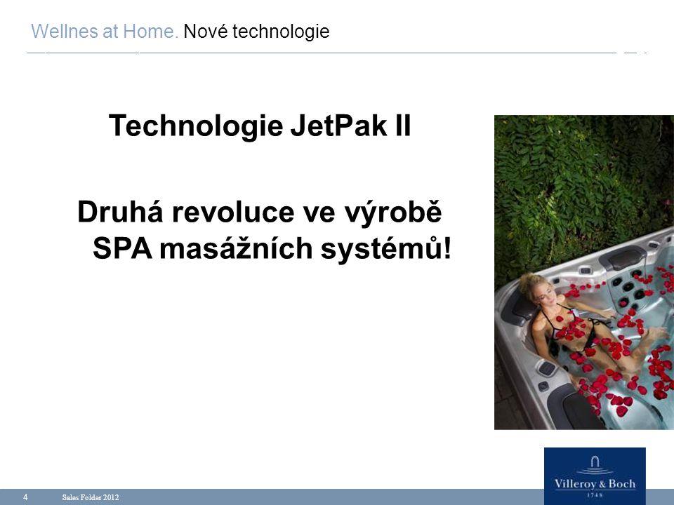 Sales Folder 2012 4 Technologie JetPak II Druhá revoluce ve výrobě SPA masážních systémů! Wellnes at Home. Nové technologie
