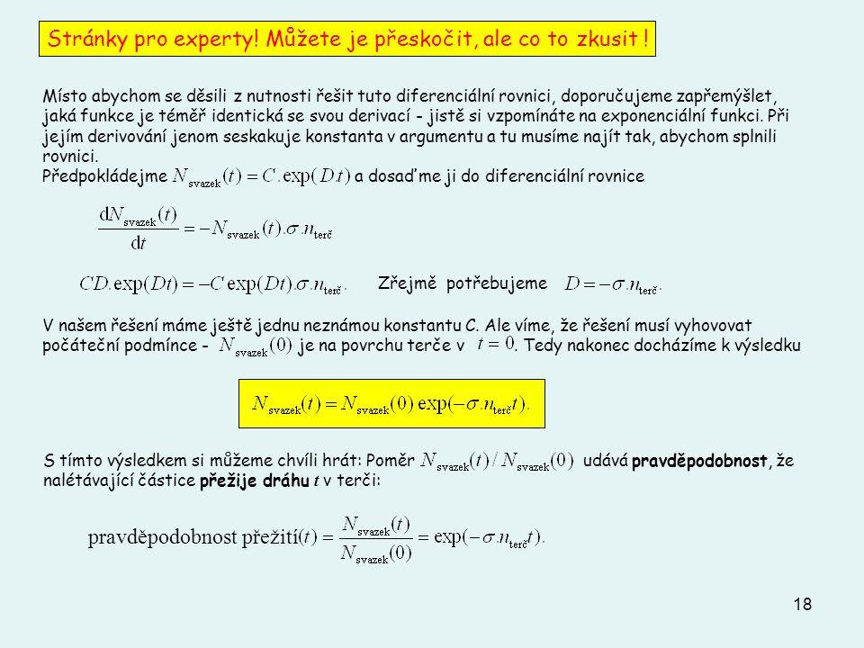 18 Místo abychom se děsili z nutnosti řešit tuto diferenciální rovnici, doporučujeme zapřemýšlet, jaká funkce je téměř identická se svou derivací - ji