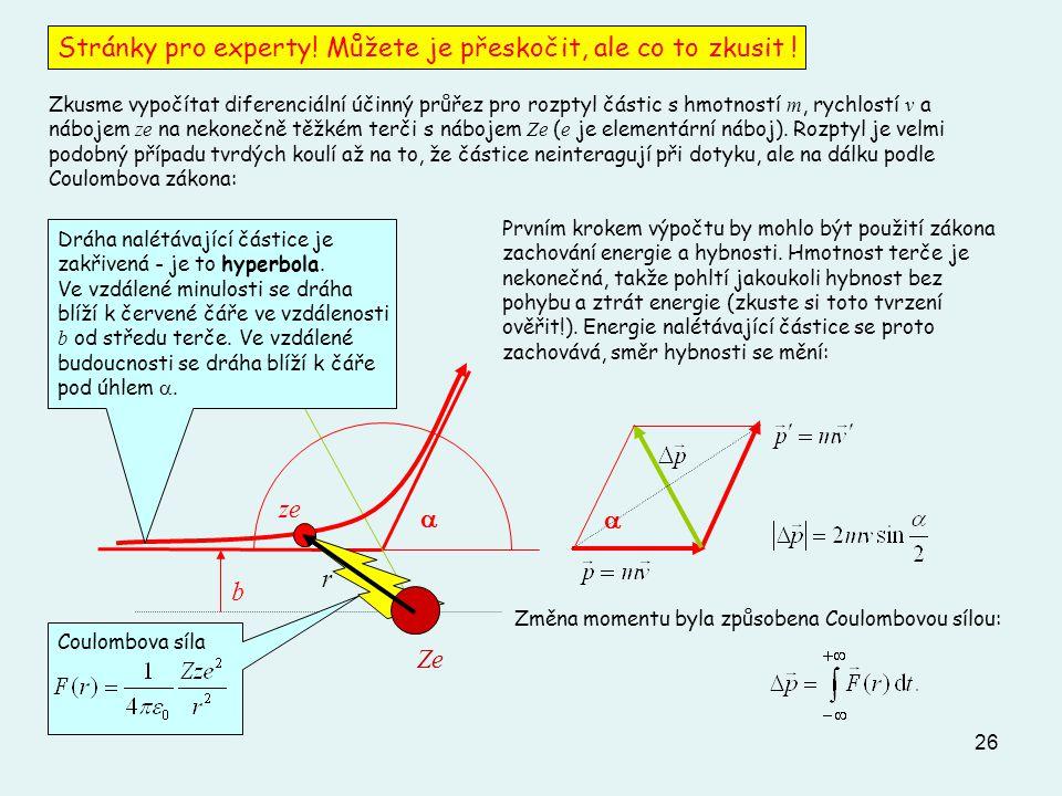 26 Zkusme vypočítat diferenciální účinný průřez pro rozptyl částic s hmotností m, rychlostí v a nábojem ze na nekonečně těžkém terči s nábojem Ze ( e