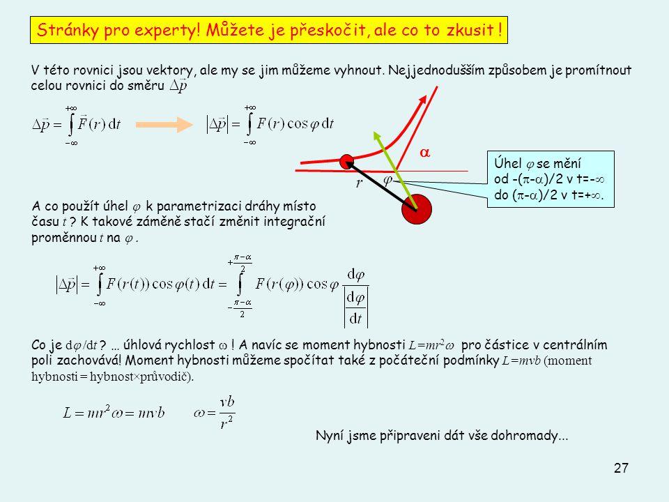 27  Úhel  se mění od -(  -  )/2 v t=-  do (  -  )/2 v t=+ . r V této rovnici jsou vektory, ale my se jim můžeme vyhnout. Nejjednodušším způs