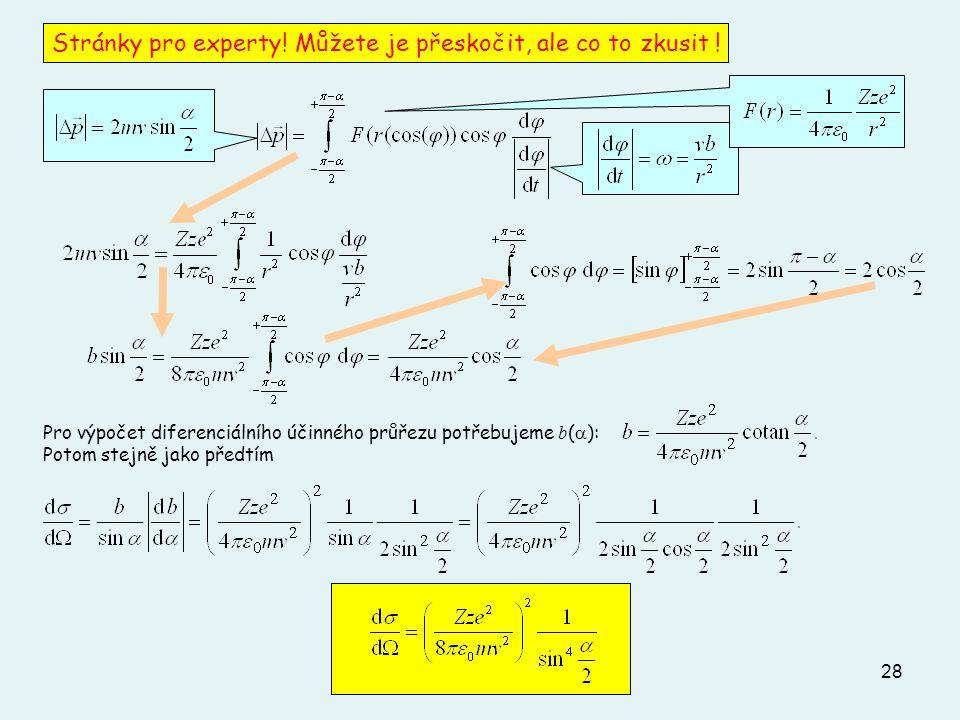 28 Pro výpočet diferenciálního účinného průřezu potřebujeme b (  ): Potom stejně jako předtím Stránky pro experty! Můžete je přeskočit, ale co to zku