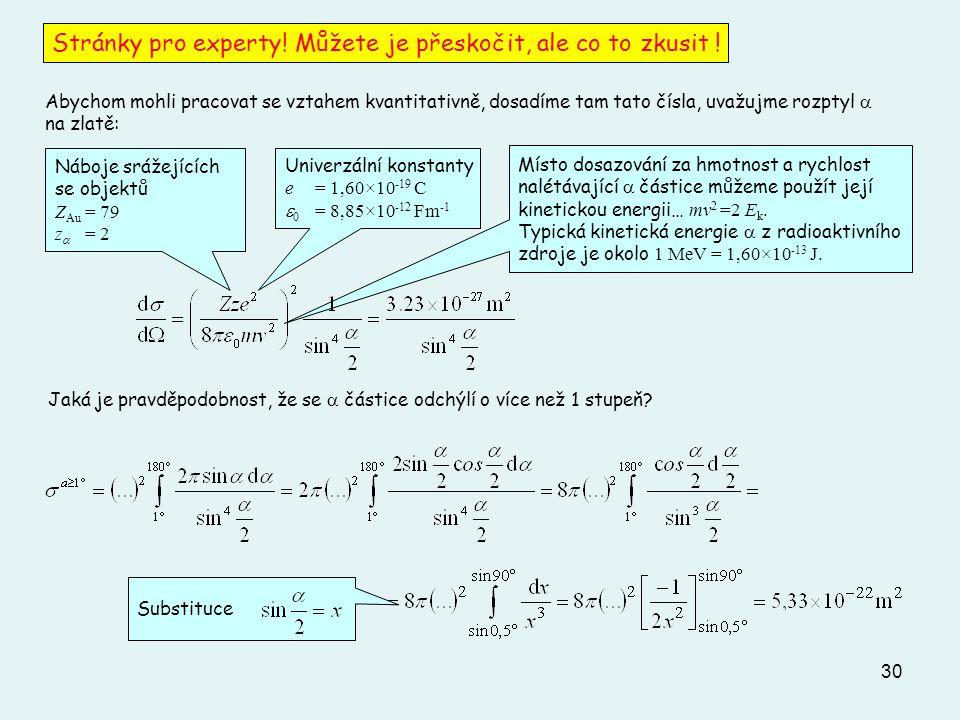 30 Náboje srážejících se objektů Z Au = 79 z  = 2 Abychom mohli pracovat se vztahem kvantitativně, dosadíme tam tato čísla, uvažujme rozptyl  na zla