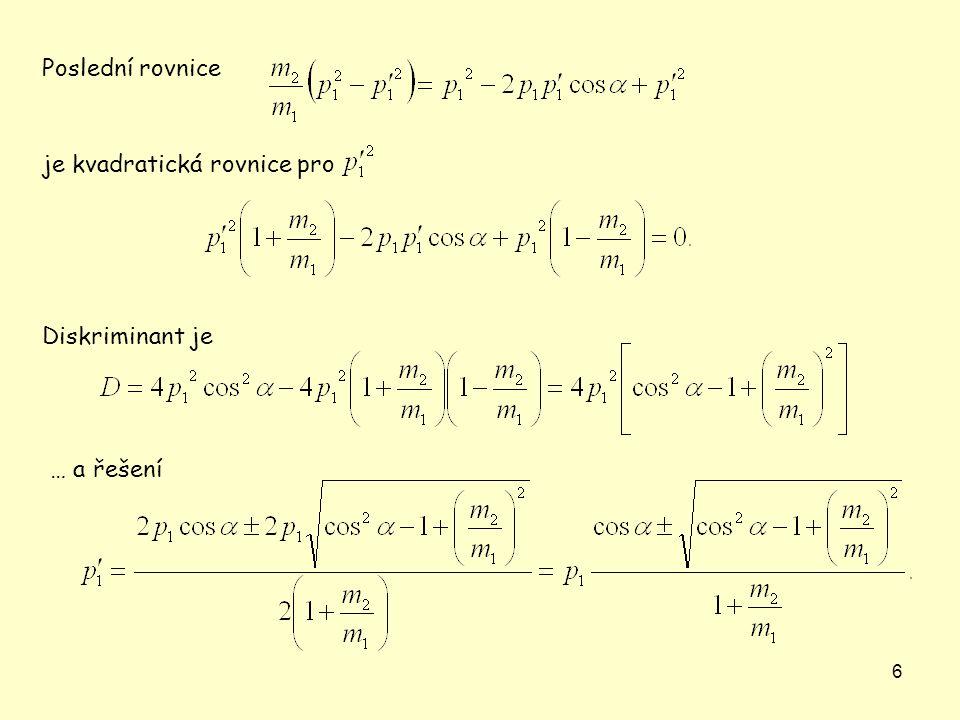 6 Diskriminant je je kvadratická rovnice pro … a řešení Poslední rovnice