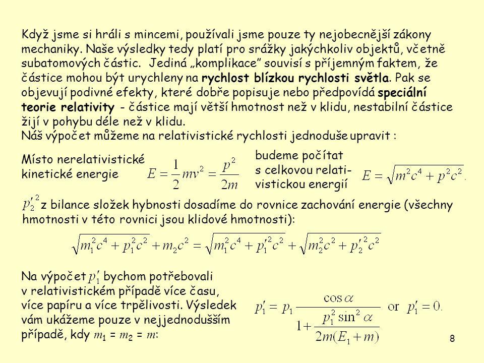 9 Rozdíl mezi nerelativistickým a relativistickým výpočtem je vidět na tomto grafu: Porozumění kinematice srážek nám umožňuje porovnávat hmotnosti mincí nebo částic pouze jejich srážením.