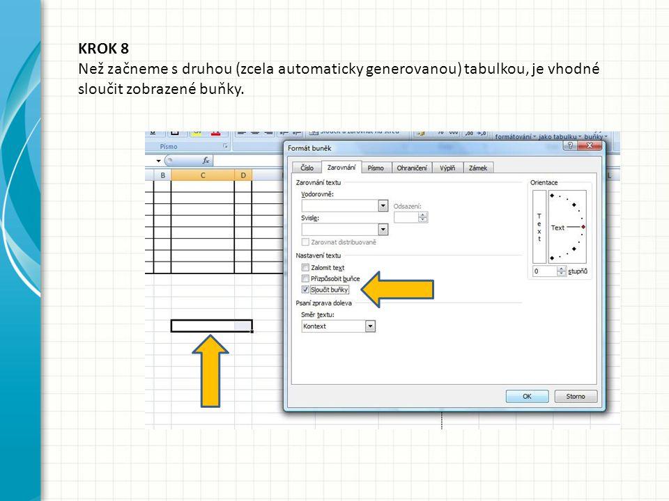 KROK 8 Než začneme s druhou (zcela automaticky generovanou) tabulkou, je vhodné sloučit zobrazené buňky.