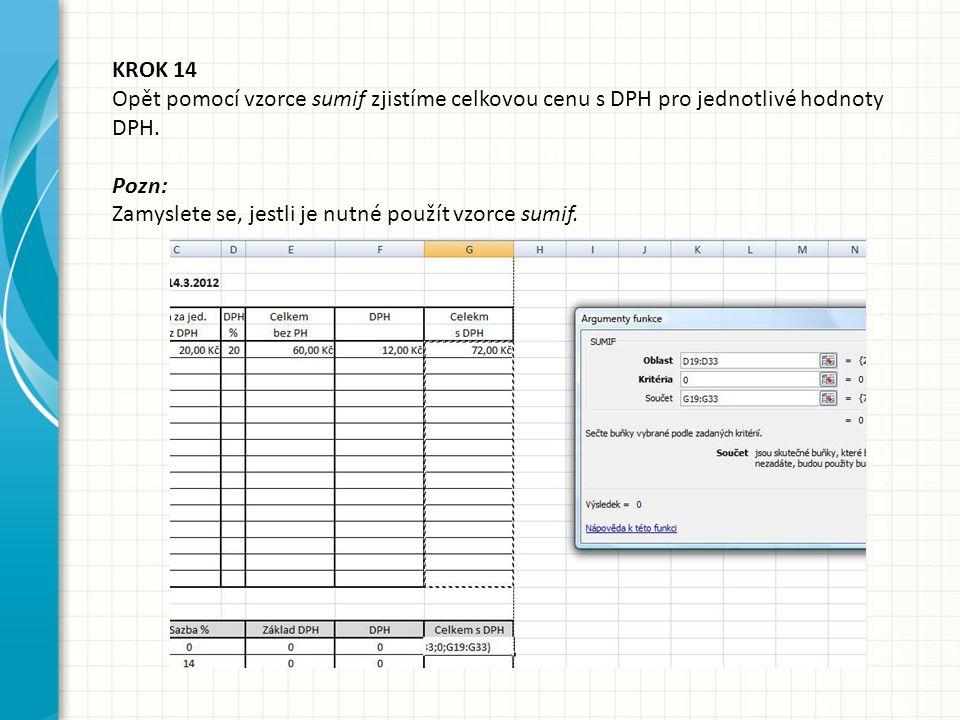 KROK 14 Opět pomocí vzorce sumif zjistíme celkovou cenu s DPH pro jednotlivé hodnoty DPH. Pozn: Zamyslete se, jestli je nutné použít vzorce sumif.