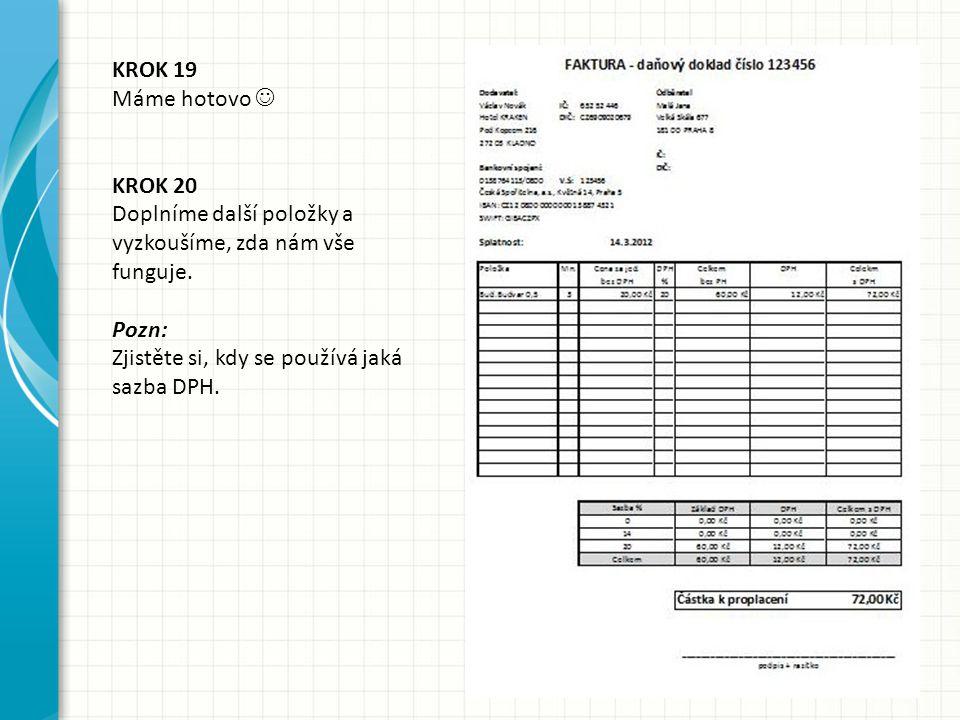 KROK 19 Máme hotovo KROK 20 Doplníme další položky a vyzkoušíme, zda nám vše funguje. Pozn: Zjistěte si, kdy se používá jaká sazba DPH.
