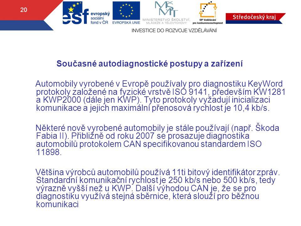 20 Současné autodiagnostické postupy a zařízení Automobily vyrobené v Evropě používaly pro diagnostiku KeyWord protokoly založené na fyzické vrstvě IS